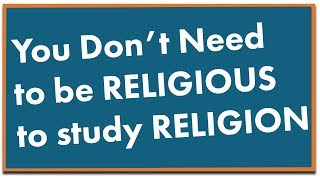 You Don't Need to be Religious to Study Religion