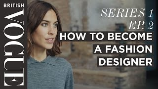 How to Become a Fashion Designer with Alexa Chung | S1, E2 | Future of Fashion | British Vogue