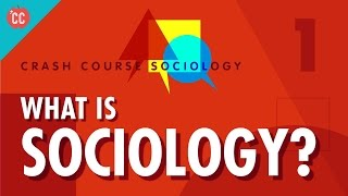 What Is Sociology?: Crash Course Sociology